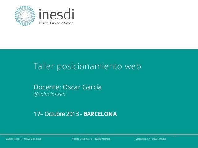 Taller posicionamiento web Docente: Oscar García @solucionseo  17– Octubre 2013 - BARCELONA  Técnico en Community Manageme...