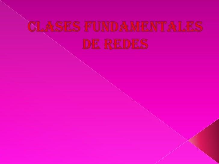 CLASES FUNDAMENTALES DE REDES<br />