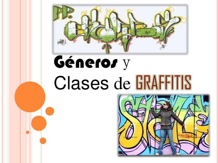 Géneros y <br />ClasesdeGRAFFITIS<br />