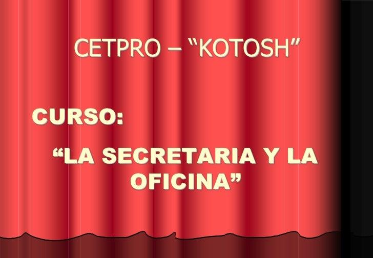 """CETPRO – """"KOTOSH""""CURSO: """"LA SECRETARIA Y LA       OFICINA"""""""