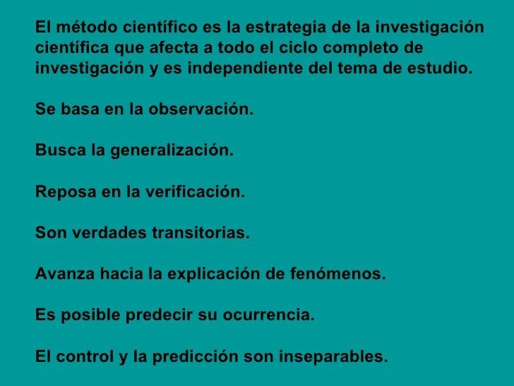 El método científico es la estrategia de la investigación científica que afecta a todo el ciclo completo de investigación ...