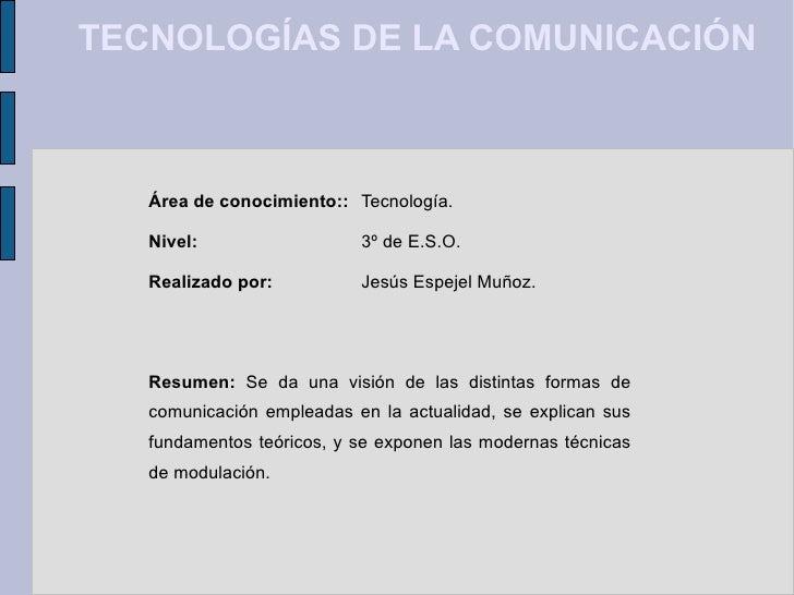 TECNOLOGÍAS DE LA COMUNICACIÓN Área de conocimiento:: Tecnología. Nivel: 3º de E.S.O. Realizado por: Jesús Espejel Muñoz. ...