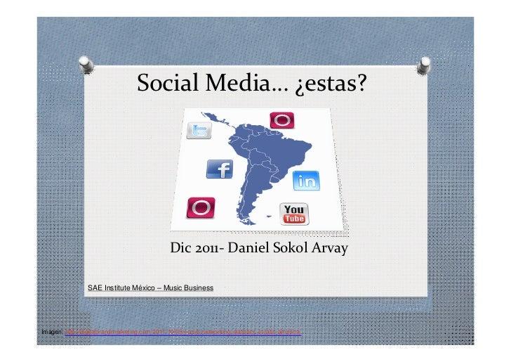 Social Media… ¿estas?                                                Dic 2011- Daniel Sokol Arvay                 SAE Inst...