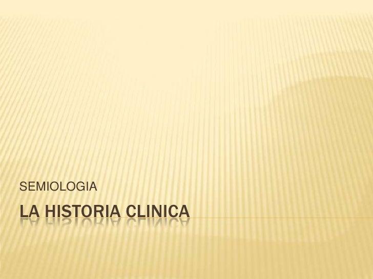 LA HISTORIA CLINICA<br />SEMIOLOGIA<br />