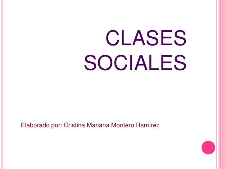 CLASES                     SOCIALESElaborado por: Cristina Mariana Montero Ramírez