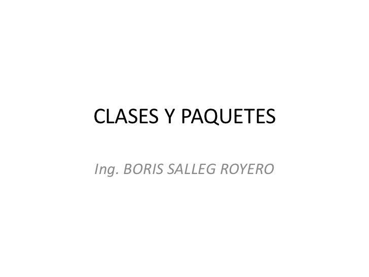 CLASES Y PAQUETESIng. BORIS SALLEG ROYERO