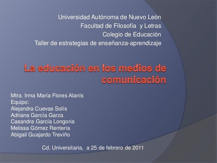 Universidad Autónoma de Nuevo León<br />Facultad de Filosofía  y Letras<br />Colegio de Educación<br />Taller de estrategi...