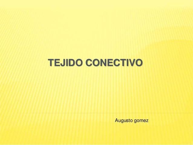 TEJIDO CONECTIVO Augusto gomez