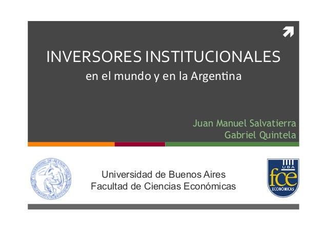  INVERSORESINSTITUCIONALES enelmundoyenlaArgen.na Universidad de Buenos Aires Facultad de Ciencias Económicas Ju...