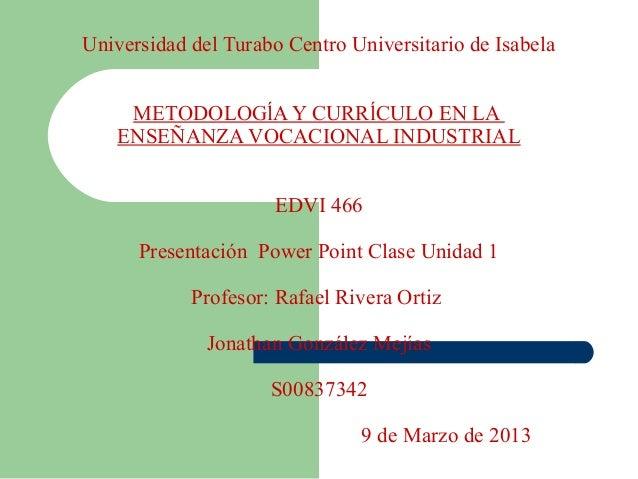 Universidad del Turabo Centro Universitario de Isabela    METODOLOGĺA Y CURRĺCULO EN LA   ENSEÑANZA VOCACIONAL INDUSTRIAL ...