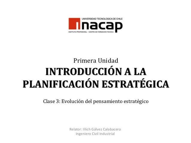 Primera Unidad    INTRODUCCIÓN A LAPLANIFICACIÓN ESTRATÉGICA   Clase 3: Evolución del pensamiento estratégico             ...