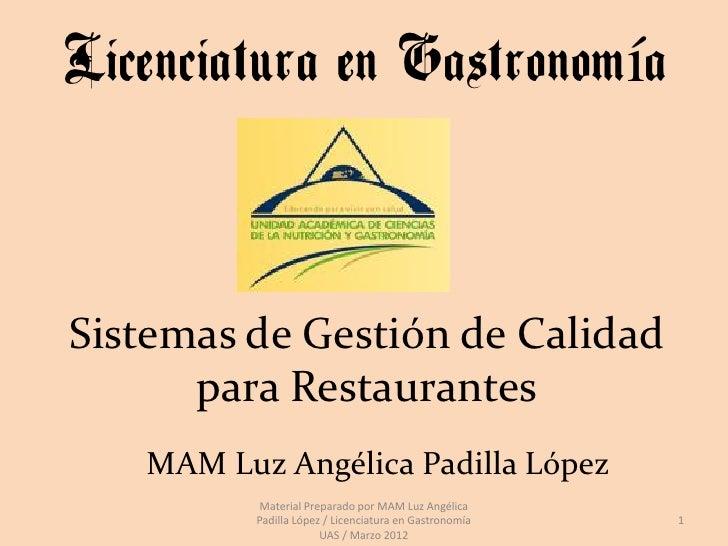 Licenciatura en GastronomíaSistemas de Gestión de Calidad      para Restaurantes   MAM Luz Angélica Padilla López         ...