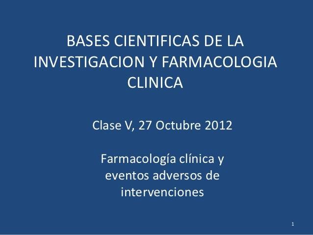 BASES CIENTIFICAS DE LAINVESTIGACION Y FARMACOLOGIA            CLINICA      Clase V, 27 Octubre 2012       Farmacología cl...