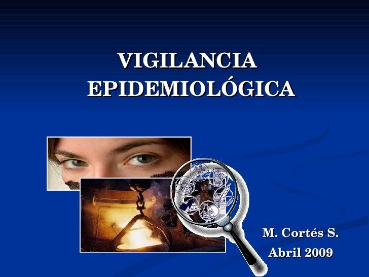 VIGILANCIA EPIDEMIOLÓGICA  M. Cortés S. Abril 2009