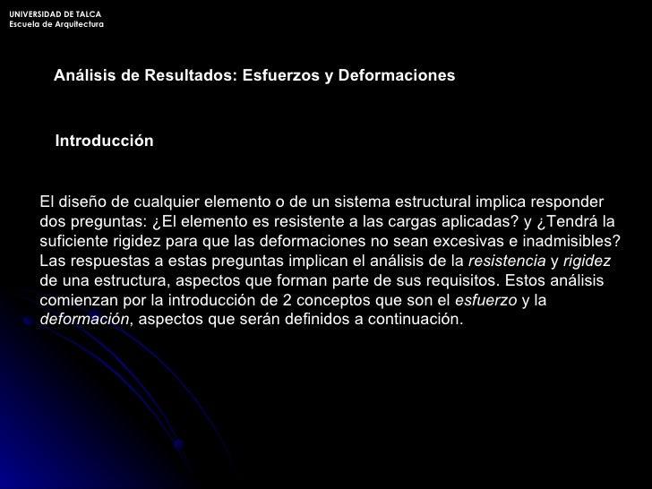 Análisis de Resultados: Esfuerzos y Deformaciones Introducción El diseño de cualquier elemento o de un sistema estructural...