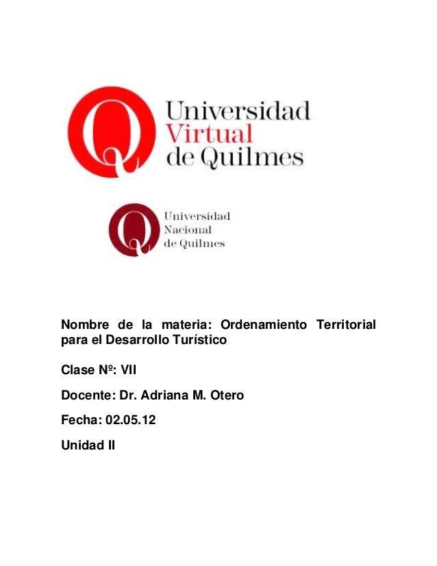 Clase VII Otero, adriana. ordenamiento territorial para el desarrollo del turismo.uvq. maestría en desarrollo y gestión del turismo