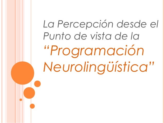 """La Percepción desde el Punto de vista de la """"Programación Neurolingüística"""""""