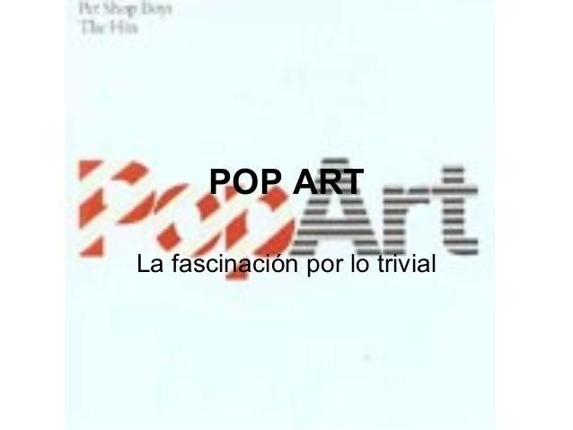 POP ART La fascinación por lo trivial