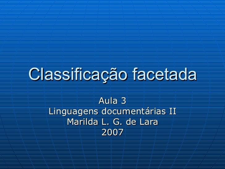 Classificação facetada Aula 3 Linguagens documentárias II Marilda L.  G .  de  Lara 200 7
