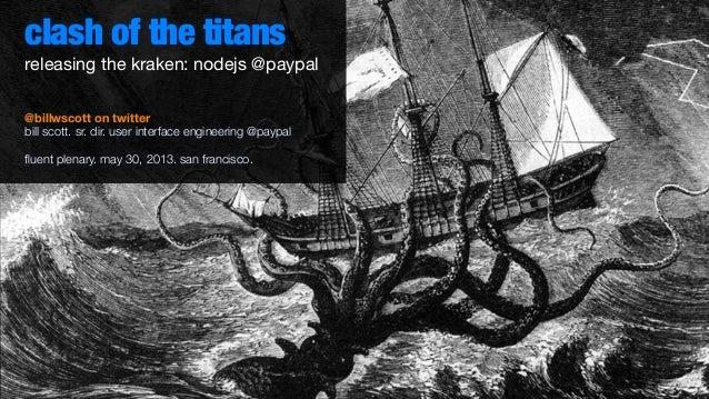 clash of the titans@billwscott on twitterbill scott. sr. dir. user interface engineering @paypalfluent plenary. may 30, 201...