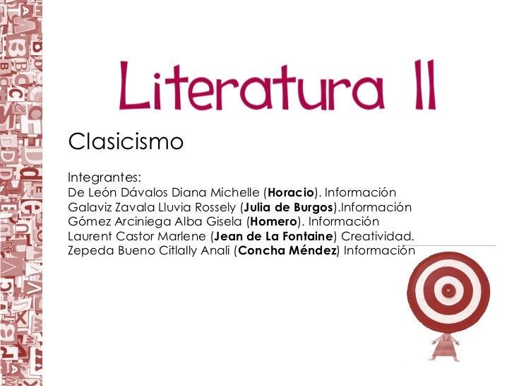 Clasicismo  Integrantes: De León Dávalos Diana Michelle ( Horacio ). Información Galaviz Zavala Lluvia Rossely ( Julia ...