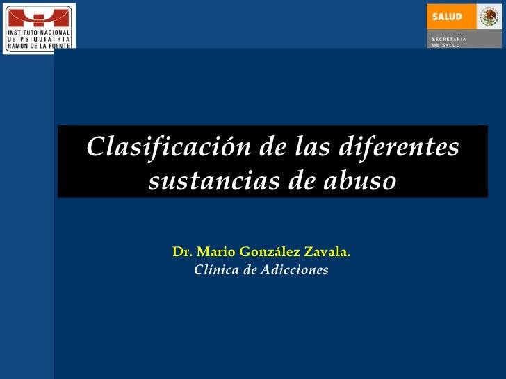 Clasificación de las diferentes sustancias de abuso Dr. Mario González Zavala. Clínica de Adicciones