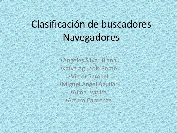 Clasificación de buscadores        Navegadores       •Angeles Silva Liliana      •katya Agundis Romo          •Víctor Samu...