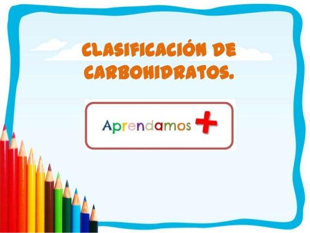 Clasificación de Carbohidratos.
