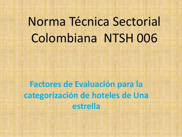 Norma Técnica SectorialColombiana NTSH 006Factores de Evaluación para lacategorización de hoteles de Unaestrella