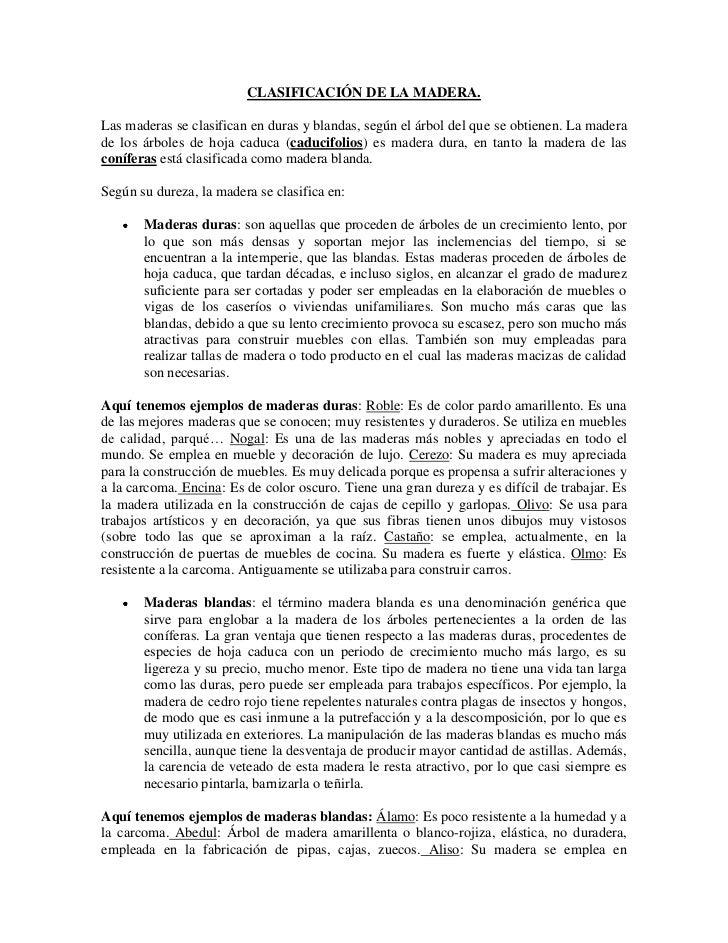 CLASIFICACIÓN DE LA MADERA.Las maderas se clasifican en duras y blandas, según el árbol del que se obtienen. La maderade l...