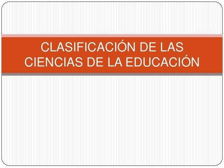 CLASIFICACIÓN DE LASCIENCIAS DE LA EDUCACIÓN