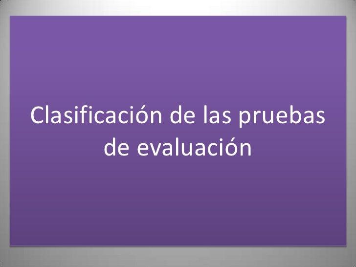 Clasificación de las pruebas de evaluación