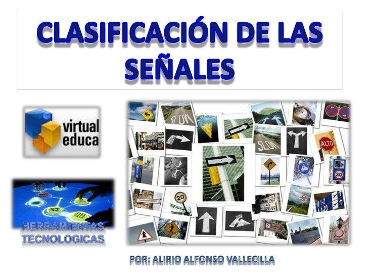 CLASIFICACIÓN DE LAS SEÑALES <br />Herramientas <br />tecnologicas<br />Por: Alirio alfonso vallecilla <br />