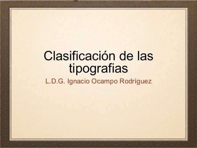 Clasificación de las tipografias L.D.G. Ignacio Ocampo Rodríguez