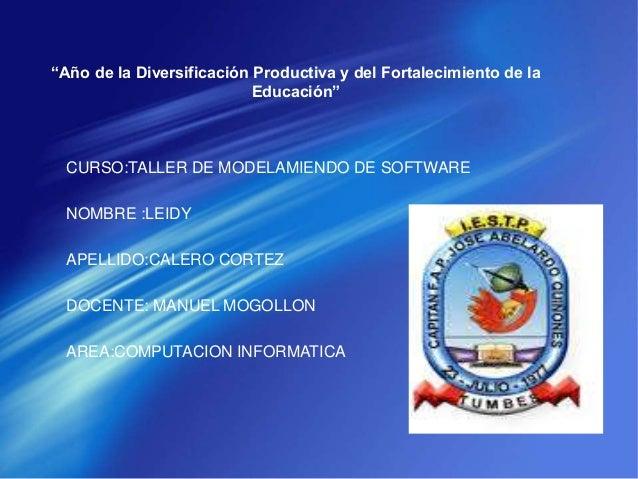 """""""Año de la Diversificación Productiva y del Fortalecimiento de la Educación"""" CURSO:TALLER DE MODELAMIENDO DE SOFTWARE NOMB..."""