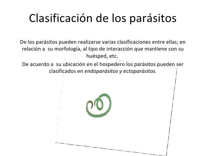 Clasificación de los parásitos De los parásitos pueden realizarse varias clasificaciones entre ellas; en relación a  su mo...