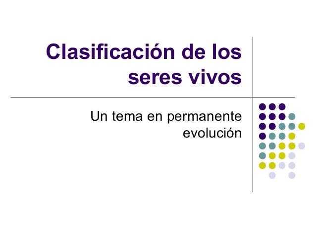 Clasificación de losseres vivosUn tema en permanenteevolución