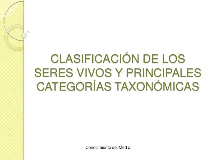 CLASIFICACIÓN DE LOSSERES VIVOS Y PRINCIPALESCATEGORÍAS TAXONÓMICAS       Conocimiento del Medio