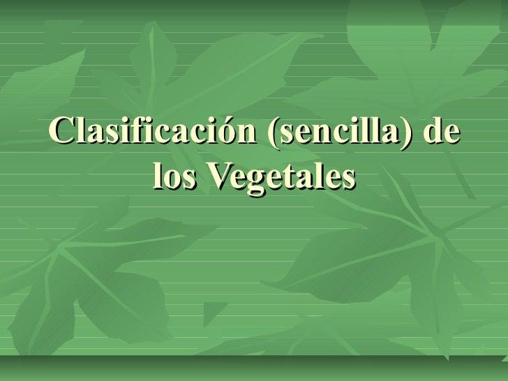 Clasificación (sencilla) de       los Vegetales