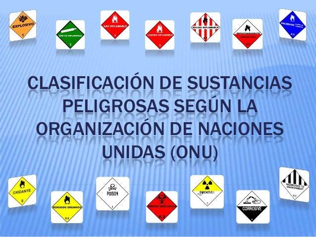 CLASIFICACIÓN DE SUSTANCIAS   PELIGROSAS SEGÚN LA ORGANIZACIÓN DE NACIONES        UNIDAS (ONU)