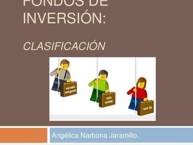 FONDOS DE INVERSIÓN: CLASIFICACIÓN  Angélica Narbona Jaramillo.