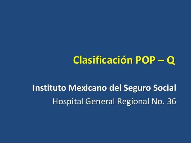 Clasificación POP – Q Instituto Mexicano del Seguro Social Hospital General Regional No. 36
