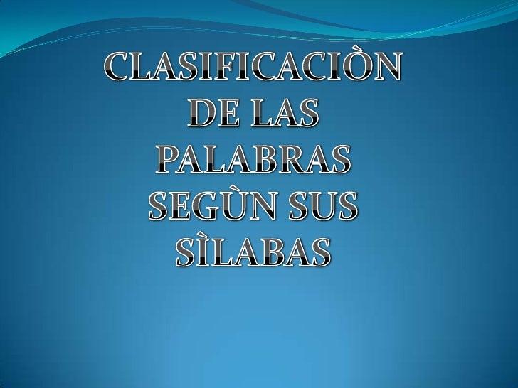 Clasificaciòn de palabras segùn sus sìlabas