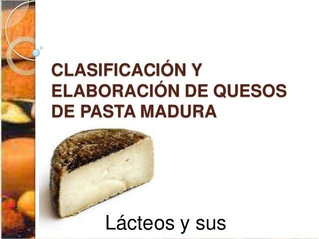 Clasificación y elaboración de quesos de pasta madura