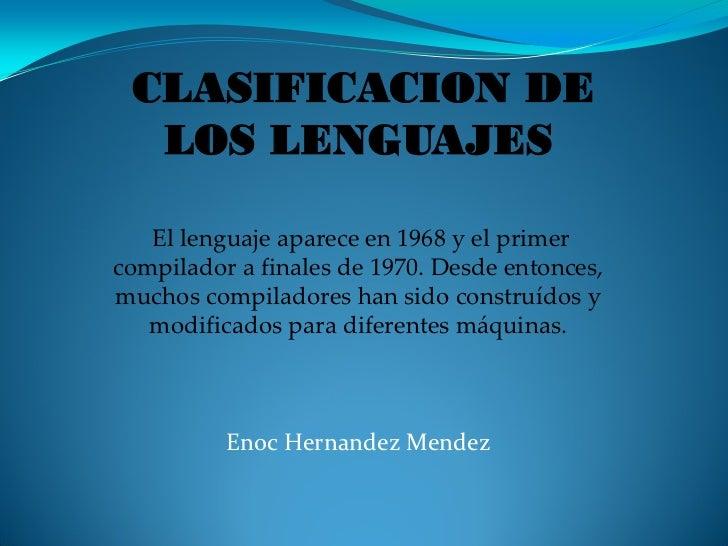 CLASIFICACION DE  LOS LENGUAJES   El lenguaje aparece en 1968 y el primercompilador a finales de 1970. Desde entonces,much...