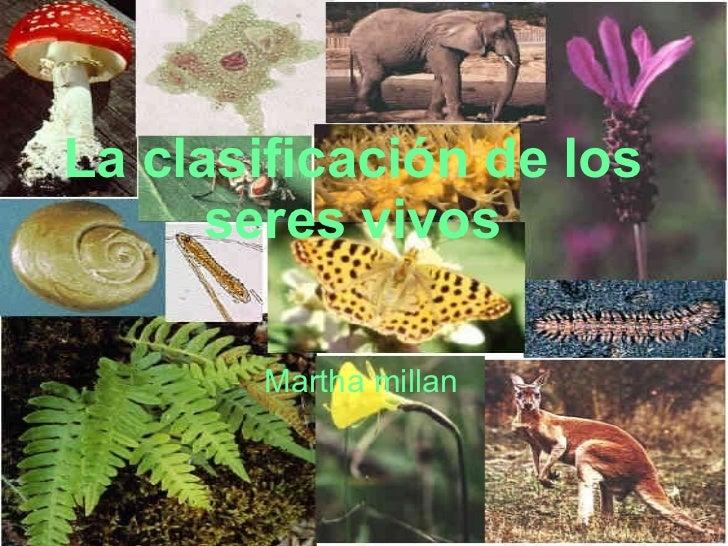 La clasificación de los seres vivos Martha millan