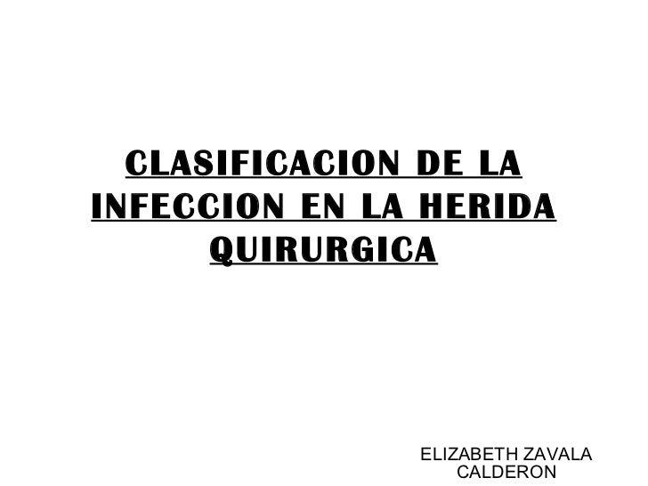 CLASIFICACION DE LA INFECCION EN LA HERIDA QUIRURGICA ELIZABETH ZAVALA CALDERON