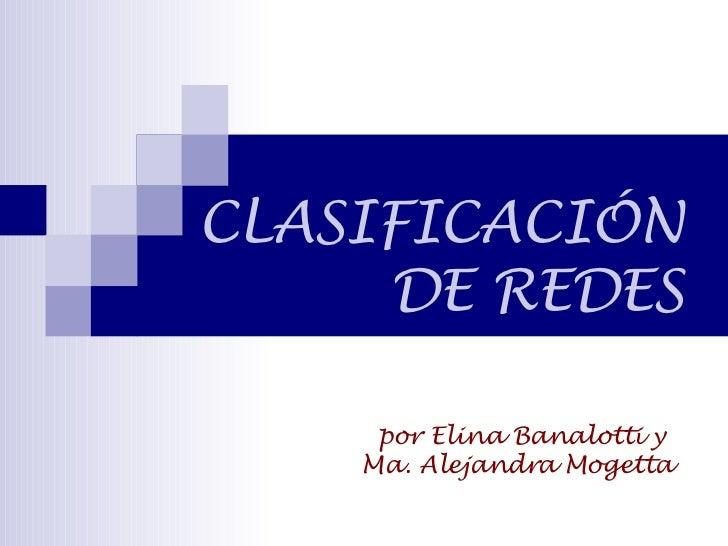 CLASIFICACIÓN DE REDES por Elina Banalotti y  Ma. Alejandra Mogetta