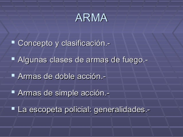 ARMAARMA  Concepto y clasificación.-Concepto y clasificación.-  Algunas clases de armas de fuego.-Algunas clases de arma...