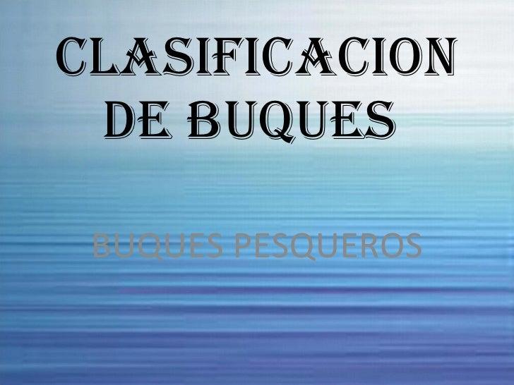 CLASIFICACION DE BUQUES  BUQUES PESQUEROS